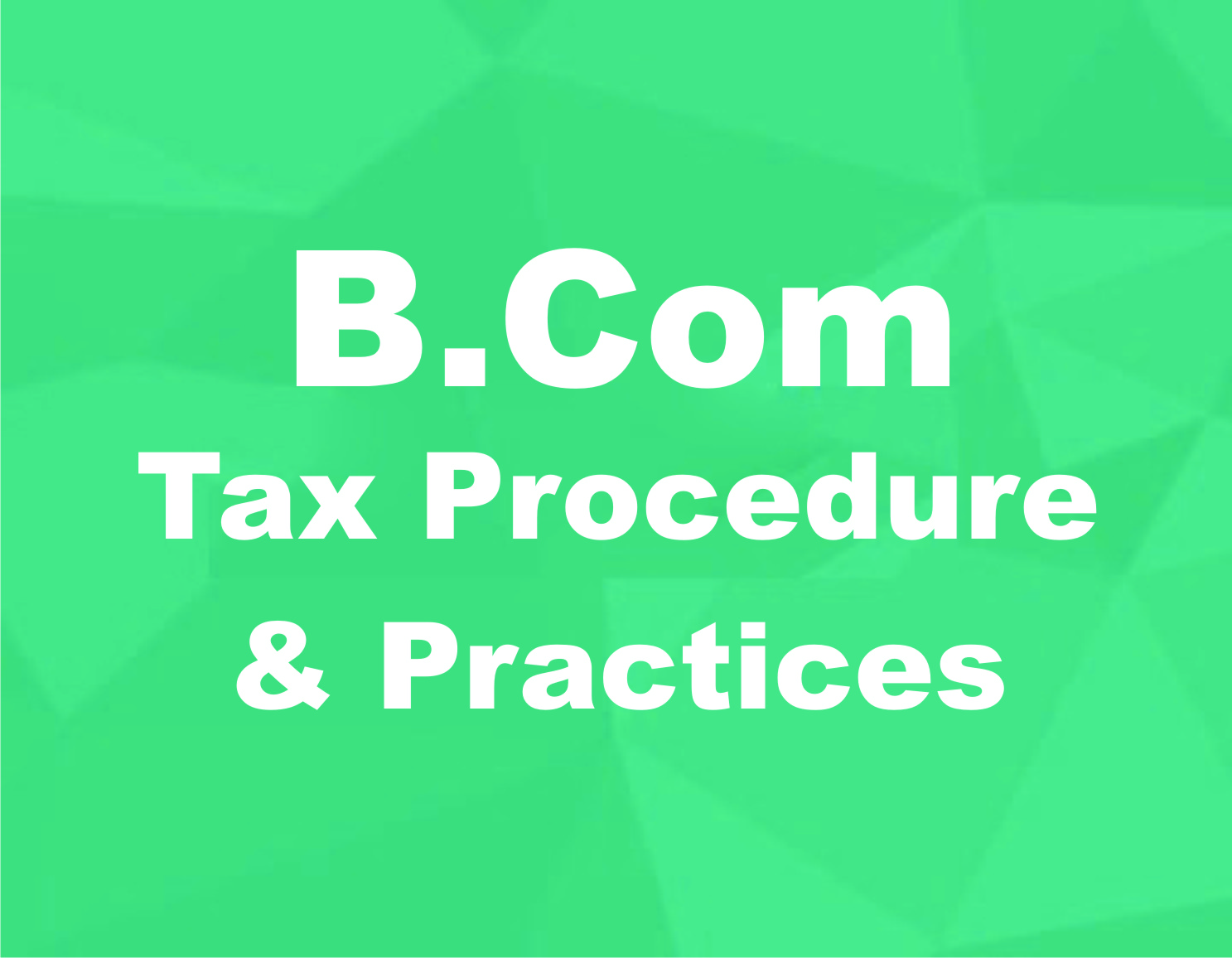 Bachelor of Commerce in Tax Procedure and Practice
